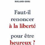 Faut-il renoncer à la liberté pour être heureux de Roland Gori